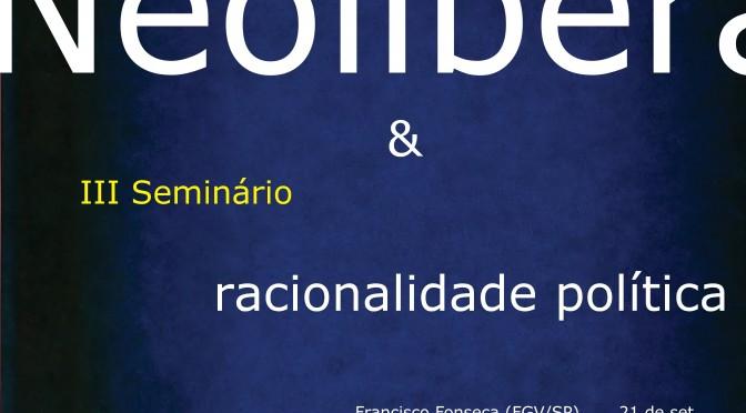 III Seminário Neoliberalismo e racionalidade política (agosto a novembro de 2015)
