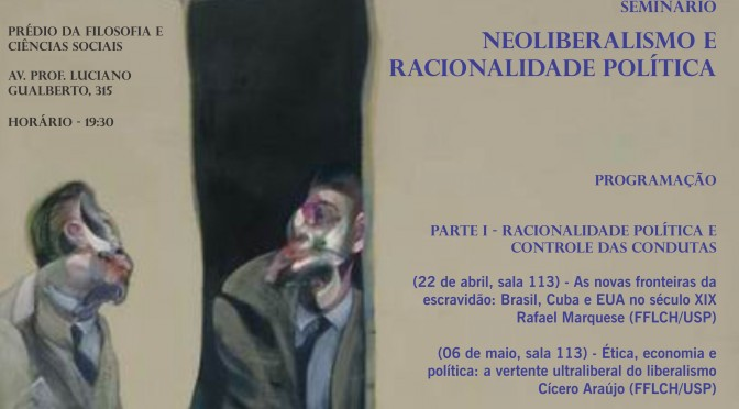 I Seminário Neoliberalismo e racionalidade política (abril a junho de 2013)