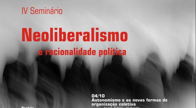 IV Seminário Neoliberalismo e racionalidade política (outubro e novembro de 2016)