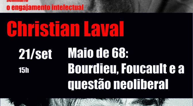 Conferência de Christian Laval – Maio 68: Foucault, Bourdieu e a questão neolieral (21 set, 15h)